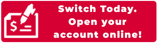 Clickable button which says Switch Today.  Open your account online.
