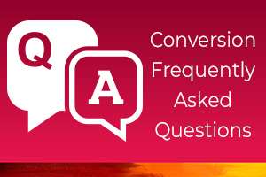 Conversion Frequently Asked Questions